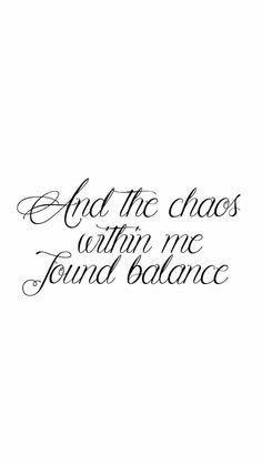 Chaos within me found balance Up Tattoos, Life Tattoos, Future Tattoos, Body Art Tattoos, Trendy Tattoos, Tattoos For Guys, Memory Tattoos, Cool Tattoos, Tatoos