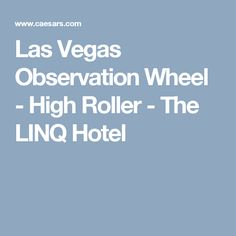 Las Vegas Observation Wheel - High Roller - The LINQ Hotel