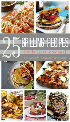 25 Grilling Recipes (no burgers, no dogs) - I need to live somewhere with a grill...