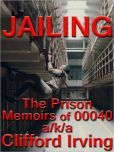 JAILING: The Prison Memoirs of 00040: AKA Author Clifford Irving