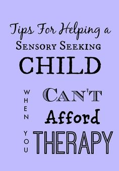 Tips for Helping a Sensory Seeking Child when you Can't Afford Therapy - great list of ideas to incorporate at home and at school