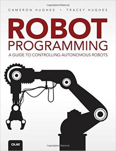 Buy Robot Programming: A Guide to Controlling Autonomous Robots by Cameron Hughes, Tracey Hughes and Read this Book on Kobo's Free Apps. Discover Kobo's Vast Collection of Ebooks and Audiobooks Today - Over 4 Million Titles! Introduction To Programming, Programming Tutorial, Robotics For Beginners, Robot Applications, Robot Platform, Robotics Projects, Robotics Engineering, Electrical Engineering, Stem Robotics