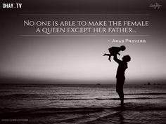 10. Không ai có thể khiến người phụ nữ trở thành một nữ hoàng ngoại trừ người cha.