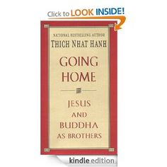 Going Home: Jesus and Buddha as Brothers: ThichNhat Hanh