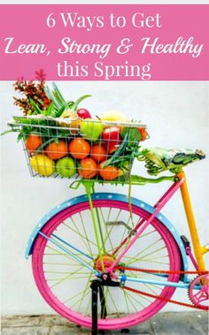 6 Ways to Get Leaner, Stronger and Healthier this Spring - Simple things every woman can do to get healthy and feel great. Healthy life | Healthy eating | Exercise | Workout