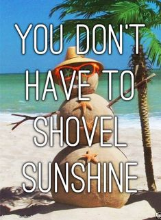 You don't have to shovel sunshine!