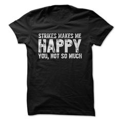 Strikes Makes Me Happy You, Not So Much T-Shirt