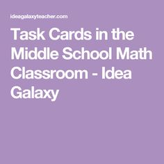 Task Cards in the Middle School Math Classroom - Idea Galaxy