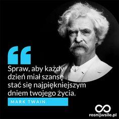 """""""Spraw, aby każdy dzień miał szansę stać się najpiękniejszym dniem Twojego życia"""". - Mark Twain  #rosnijwsile #rozwój #motywacja #sukces #pieniądze #inspiracja #sentencje #myśli #aforyzmy #quotes #cytaty Mark Twain, Cool Words, Sentences, Einstein, Quotations, Life Is Good, Bullet, Thoughts, Humor"""