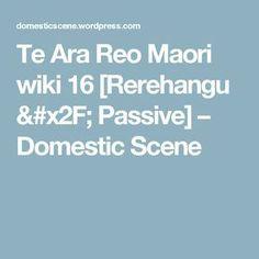 Te Ara Reo Maori wiki 16 [Rerehangu / Passive] – Domestic Scene