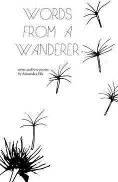 Words from a Wanderer (Notes and Love Poems) by Alexandra Elle Smith, http://www.amazon.com/dp/B00D3B1XP4/ref=cm_sw_r_pi_dp_cKLPsb1PZMDC3