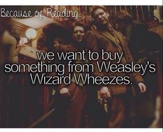 we want to buy something from Weasley's Wizard Wheezes.