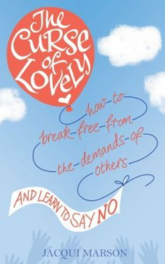The Curse of Lovely: How to break free from the demands of others and learn how to say no by Jacqui Marson, http://www.amazon.co.uk/dp/B009SS96FA/ref=cm_sw_r_pi_dp_5BT3sb1J2Y03P