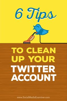6 Tips to Clean Up Your #Twitter Account Social Media Examiner via @smexaminer