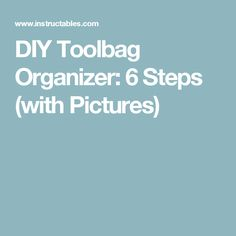 DIY Toolbag Organizer: 6 Steps (with Pictures)
