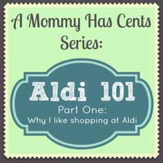 A How to Shop at Aldi Series -- Pt. 1: Why I Like Shopping at Aldi - Mommy Has Cents