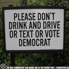 Sign — The Patriot Post Smart Quotes, Funny Quotes, Democrat Humor, Wierd People, Dont Drink And Drive, Trump Is My President, Protest Signs, Political Quotes, Conservative Politics