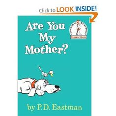 Are You My Mother? I was away on Mothers Day, personalized the book and changed some words and gave it to my girls so they know I am really here.