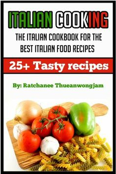 Italian Cooking: The Italian cookbook for the best Italian food recipes (italian cooking, italian food, italian cookbook, italian dishes, italian deserts) by Ratchanee Thueanwongjam, http://www.amazon.com/dp/B00HSOF90C/ref=cm_sw_r_pi_dp_zmT0sb1DQZR0S