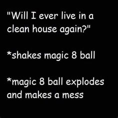 """""""Will I ever live in a clean house again?"""" *shakes magic 8 ball *magic 8 ball explodes and makes a mess - iFunny :) Funny Quotes, Funny Memes, Hilarious, Jokes, House Meme, Marguerite Duras, Magic 8 Ball, Motherhood Funny, Funny Dragon"""