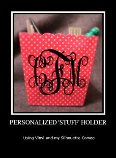 Personalized / Monogrammed Pen Holder (or stuff holder).  Made with vinyl and my silhouette Cameo cutter.