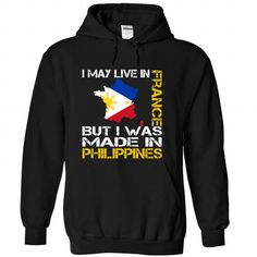 I Love I May Live in France But I Was Made in Philippines Shirts & Tees