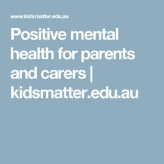 Positive mental health for parents and carers | kidsmatter.edu.au
