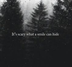 Its scary what a smile can hide you can be the happiest person but when your home your in a different world a dark sad one things you do that unimaginable to others stay strong to the ones who always keep that smile