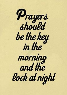 Prayers should be the key in the morning and the lock at night ~~I Love the Bible and Jesus Christ, Christian Quotes and verses. Bible Quotes, Bible Verses, Me Quotes, Scriptures, Quotes On Prayer, Friend Quotes, Crush Quotes, The Words, Power Of Words Quotes