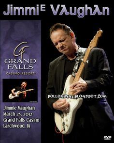 Jimmie Vaughan | Jimmie Vaughan March 25, 2012 Grand Falls Casino Larchwood ( Bootleg ...