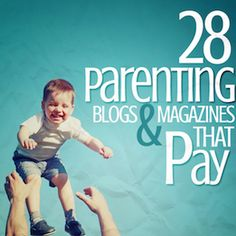 28 Parenting Blogs and Magazines That Pay Freelance Writers #freelance #writing
