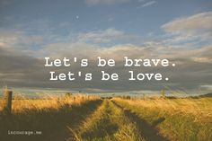 I Want to See You Be Brave - www.incourage.me  #faith #love