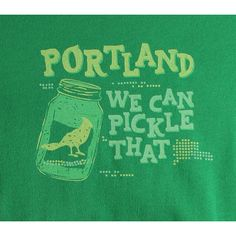 We Can Pickle That shirts now at the Made in oregon Store! #PORTLANDIA