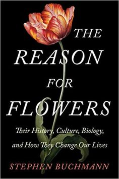 The Reason for Flowers: Their History, Culture, Biology, and How They Change Our Lives: Stephen Buchmann: 9781476755526: Amazon.com: Books