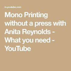 Mono Printing without a press with Anita Reynolds - What you need - YouTube Printing, Youtube, Youtubers, Youtube Movies