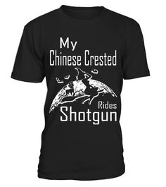 """# My Chinese Crested Rides Shotgun Halloween Gifts T Shirts .  Special Offer, not available in shops      Comes in a variety of styles and colours      Buy yours now before it is too late!      Secured payment via Visa / Mastercard / Amex / PayPal      How to place an order            Choose the model from the drop-down menu      Click on """"Buy it now""""      Choose the size and the quantity      Add your delivery address and bank details      And that's it!      Tags: Are you looking for a…"""