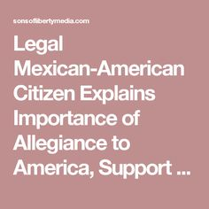 Legal Mexican-American Citizen Explains Importance of Allegiance to America, Support for Trump [video] » Sons of Liberty Media