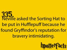 Harry Potter Facts Neville asked the Sorting Hat to be put in Hufflepuff because he found Gryffindor's reputation for bravery intimidating. Harry Potter Facts, Harry Potter Love, Harry Potter Universal, Harry Potter Fandom, Harry Potter World, Ron Y Hermione, Ron Weasley, Hermione Granger, Must Be A Weasley