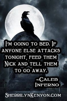 """I'm going to bed. If anyone else attackes tonight, feed them Nick and tell them to go away"" - Caleb, Inferno, Chronicles of Nick"