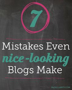 """Seven Mistakes Even Nice-Looking Blogs Make - Is your blog functional and easy to navigate? - """"1) Design too wide. 2) Light colored links. 3) No easy way to explore old posts..."""""""