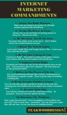 Top 10 Internet Marketing Commandments    I know the world of online marketing is growing and changing by the second these days, making it hard to keep up sometimes.  If you get overwhelmed, more like WHEN, step back, take a deep breath and stop sweating the small stuff!    Post this on your refrigerator, your office wall, or in a place you typically frequent…the more you see something the harder it will be to ignore and the MORE natural it will come!    www.teakwooddesign.com
