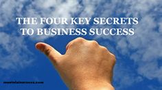 THE FOUR KEY SECRETS TO BUSINESS SUCCESS
