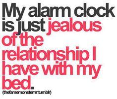 I LOVE my bed. Damn you alarm clock.