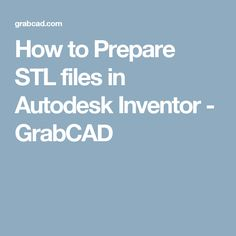 How to Prepare STL files in Autodesk Inventor - GrabCAD