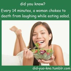 Every 14 minutes, a woman chokes to death from laughing while eating