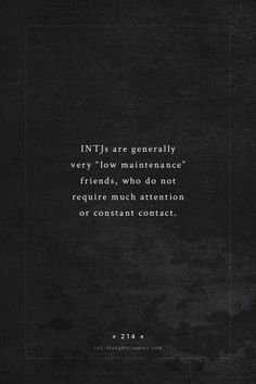 "INTJ Thoughts Tumblr 214 - INTJs are generally very ""low maintenance"" friends, who do not require much attention or constant contact. - fact by - 16personalities"