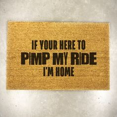 Pimp My Ride Doormat - If You're Here to Pimp My Ride Mat - Front Doormat - Large Doormat by GarnishCo on Etsy https://www.etsy.com/listing/523621117/pimp-my-ride-doormat-if-youre-here-to