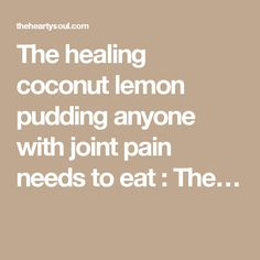 The healing coconut lemon pudding anyone with joint pain needs to eat : The…