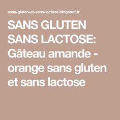 SANS GLUTEN SANS LACTOSE: Gâteau amande - orange sans gluten et sans lactose