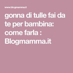 gonna di tulle fai da te per bambina: come farla : Blogmamma.it